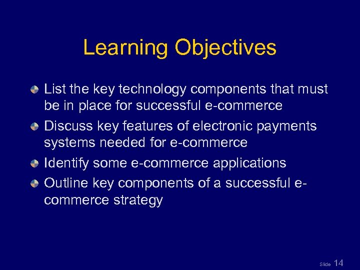Learning Objectives List the key technology components that must be in place for successful