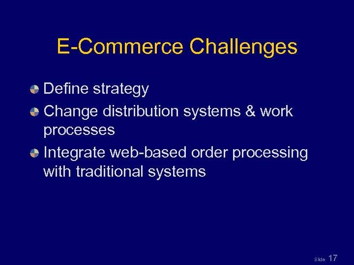 E-Commerce Challenges Define strategy Change distribution systems & work processes Integrate web-based order processing
