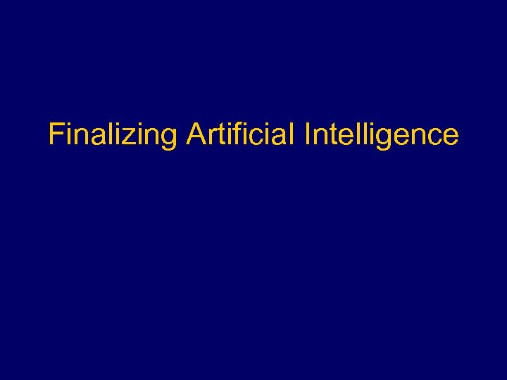 Finalizing Artificial Intelligence