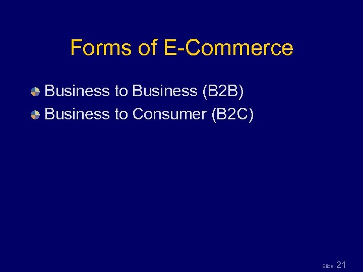Forms of E-Commerce Business to Business (B 2 B) Business to Consumer (B 2