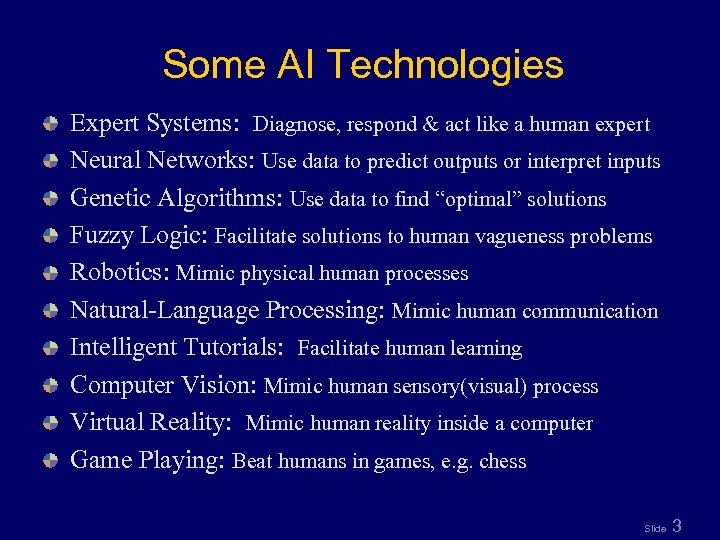 Some AI Technologies Expert Systems: Diagnose, respond & act like a human expert Neural