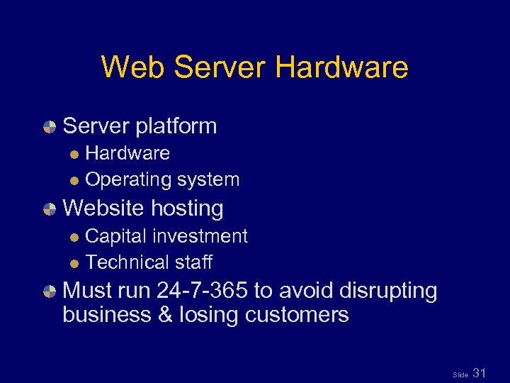 Web Server Hardware Server platform Hardware l Operating system l Website hosting Capital investment