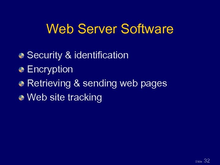 Web Server Software Security & identification Encryption Retrieving & sending web pages Web site