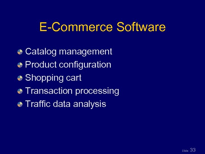 E-Commerce Software Catalog management Product configuration Shopping cart Transaction processing Traffic data analysis Slide