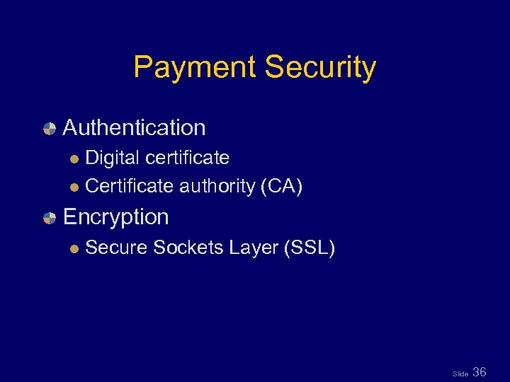 Payment Security Authentication Digital certificate l Certificate authority (CA) l Encryption l Secure Sockets