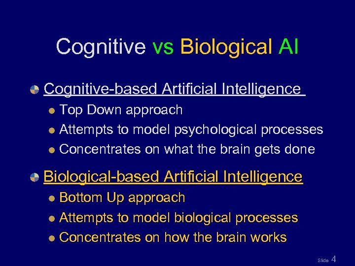 Cognitive vs Biological AI Cognitive-based Artificial Intelligence Top Down approach l Attempts to model