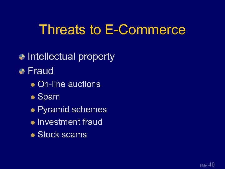 Threats to E-Commerce Intellectual property Fraud On-line auctions l Spam l Pyramid schemes l