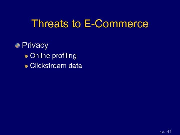 Threats to E-Commerce Privacy Online profiling l Clickstream data l Slide 41