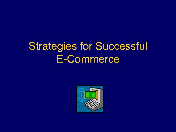 Strategies for Successful E-Commerce