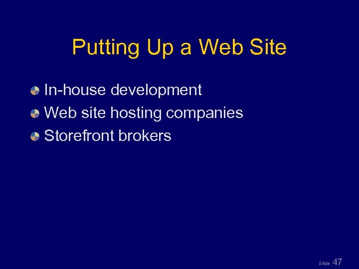 Putting Up a Web Site In-house development Web site hosting companies Storefront brokers Slide