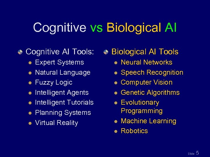 Cognitive vs Biological AI Cognitive AI Tools: l l l l Expert Systems Natural