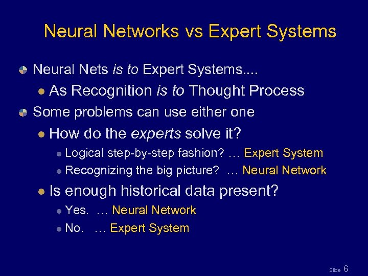Neural Networks vs Expert Systems Neural Nets is to Expert Systems. . l As