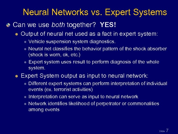 Neural Networks vs. Expert Systems Can we use both together? YES! l Output of