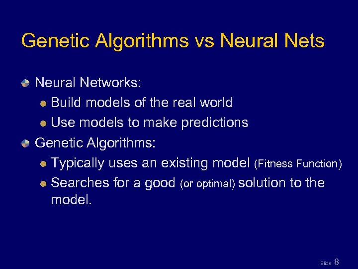 Genetic Algorithms vs Neural Networks: l Build models of the real world l Use
