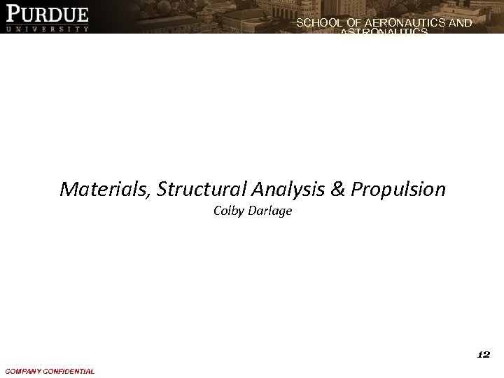 SCHOOL OF AERONAUTICS AND ASTRONAUTICS Materials, Structural Analysis & Propulsion Colby Darlage 12 COMPANY
