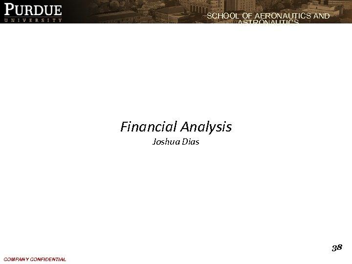 SCHOOL OF AERONAUTICS AND ASTRONAUTICS Financial Analysis Joshua Dias 38 COMPANY CONFIDENTIAL