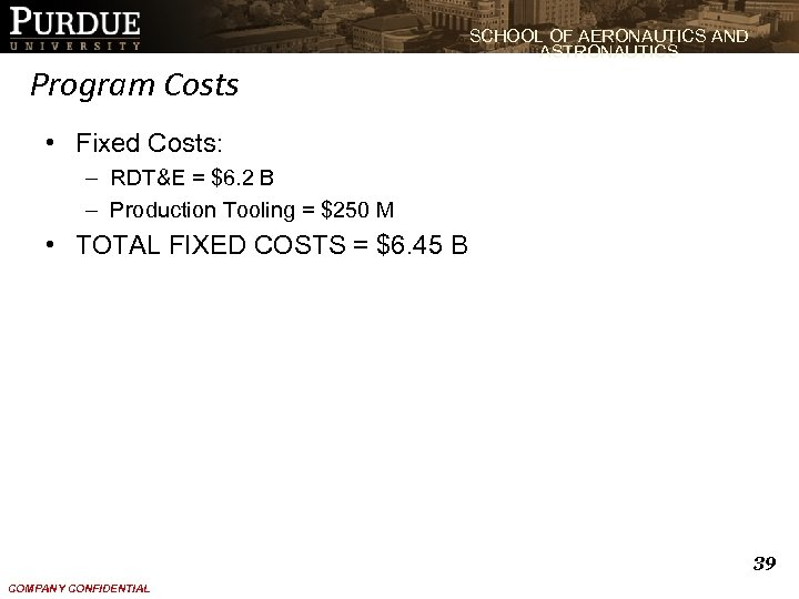 SCHOOL OF AERONAUTICS AND ASTRONAUTICS Program Costs • Fixed Costs: – RDT&E = $6.