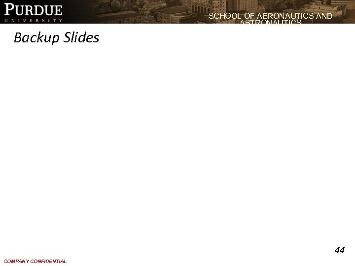 SCHOOL OF AERONAUTICS AND ASTRONAUTICS Backup Slides 44 COMPANY CONFIDENTIAL