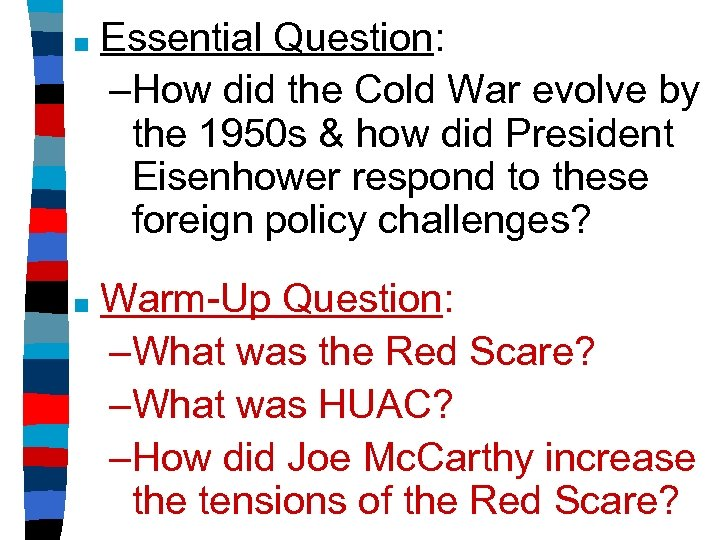 ■ Essential Question: –How did the Cold War evolve by the 1950 s &