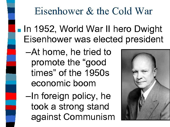 Eisenhower & the Cold War ■ In 1952, World War II hero Dwight Eisenhower