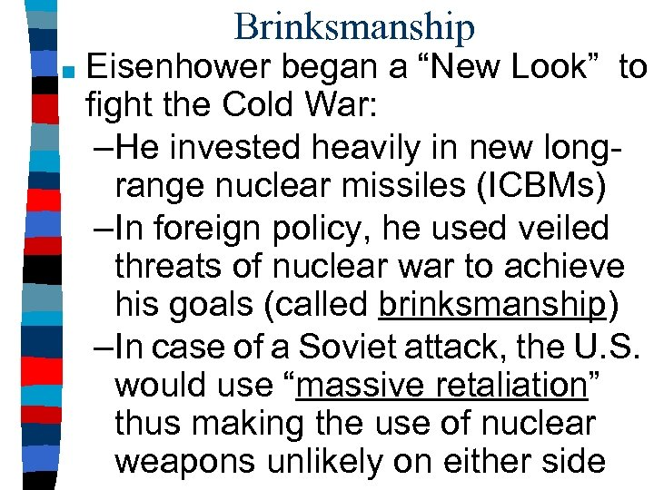 "Brinksmanship ■ Eisenhower began a ""New Look"" to fight the Cold War: –He invested"