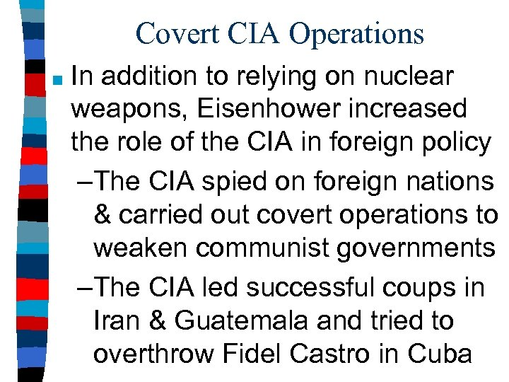 Covert CIA Operations ■ In addition to relying on nuclear weapons, Eisenhower increased the