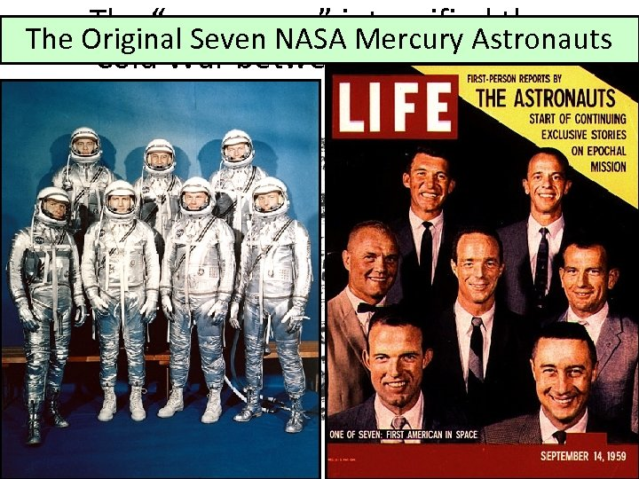 "The ""space race"" intensified the The Original Seven NASA Mercury Astronauts Cold War between"