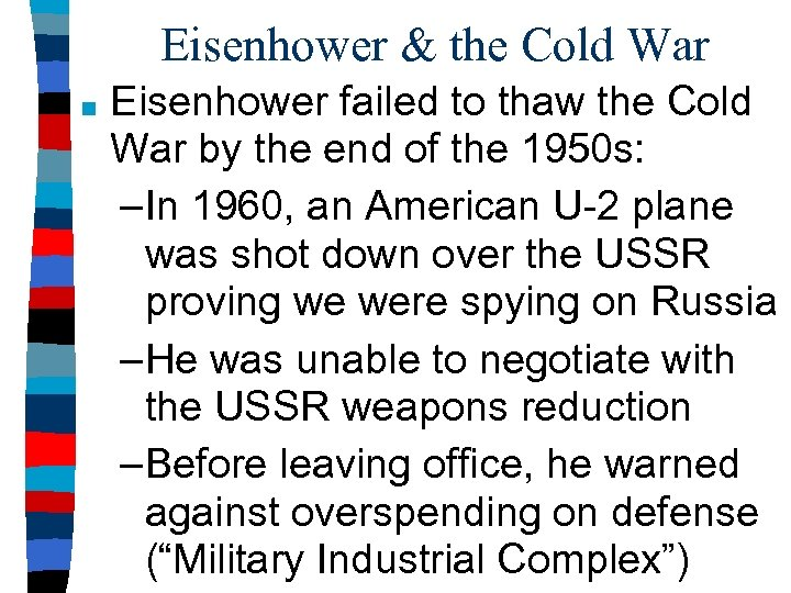 Eisenhower & the Cold War ■ Eisenhower failed to thaw the Cold War by