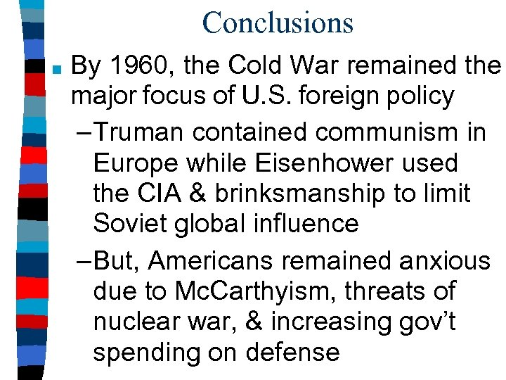 Conclusions ■ By 1960, the Cold War remained the major focus of U. S.