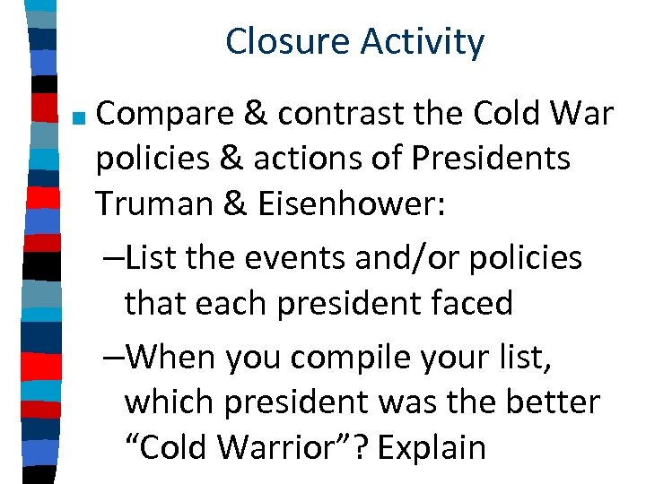 Closure Activity ■ Compare & contrast the Cold War policies & actions of Presidents