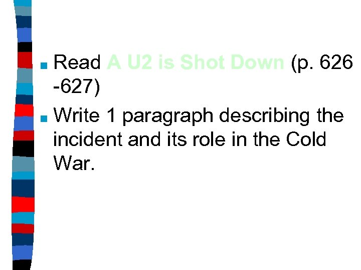 Read A U 2 is Shot Down (p. 626 -627) ■ Write 1 paragraph