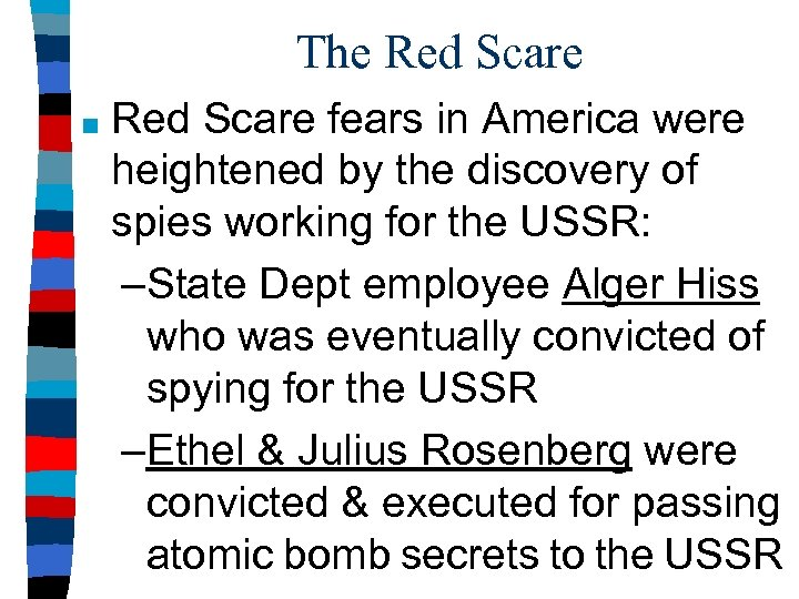 The Red Scare ■ Red Scare fears in America were heightened by the discovery