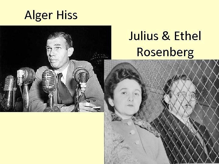 Alger Hiss Julius & Ethel Rosenberg