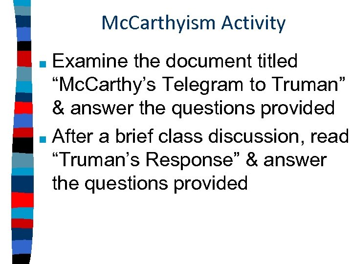 "Mc. Carthyism Activity Examine the document titled ""Mc. Carthy's Telegram to Truman"" & answer"