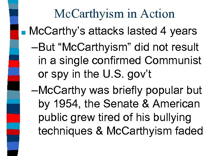 "Mc. Carthyism in Action ■ Mc. Carthy's attacks lasted 4 years –But ""Mc. Carthyism"""
