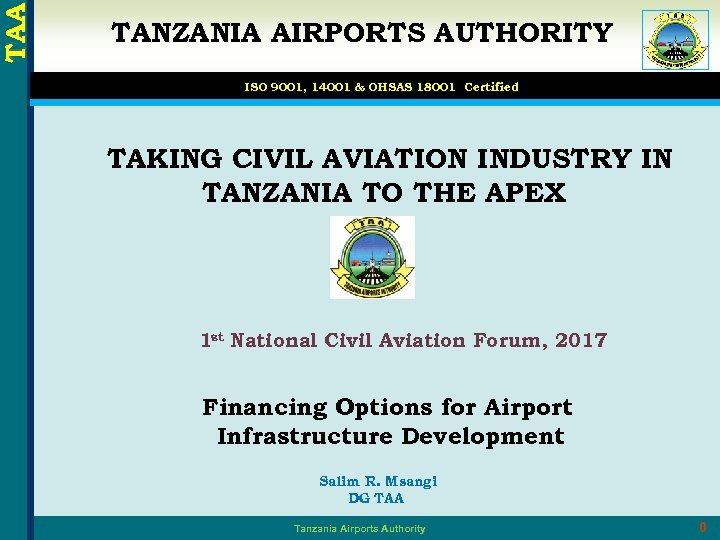 TAA TANZANIA AIRPORTS AUTHORITY ISO 9001, 14001 & OHSAS 18001 Certified TAKING CIVIL AVIATION