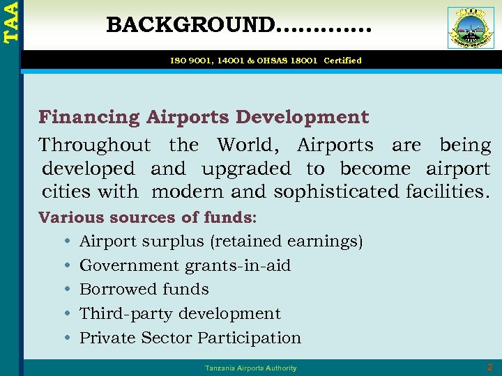 TAA BACKGROUND……. …… ISO 9001, 14001 & OHSAS 18001 Certified Financing Airports Development Throughout