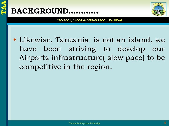 TAA BACKGROUND………… ISO 9001, 14001 & OHSAS 18001 Certified • Likewise, Tanzania is not