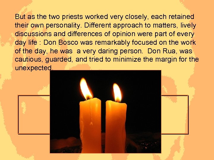 But as the two priests worked very closely, each retained their own personality. Different