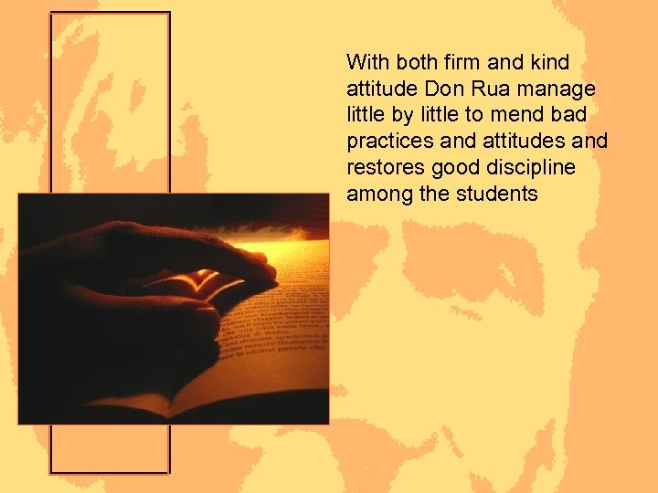 With both firm and kind attitude Don Rua manage little by little to mend