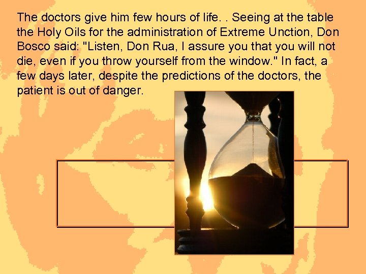 The doctors give him few hours of life. . Seeing at the table the