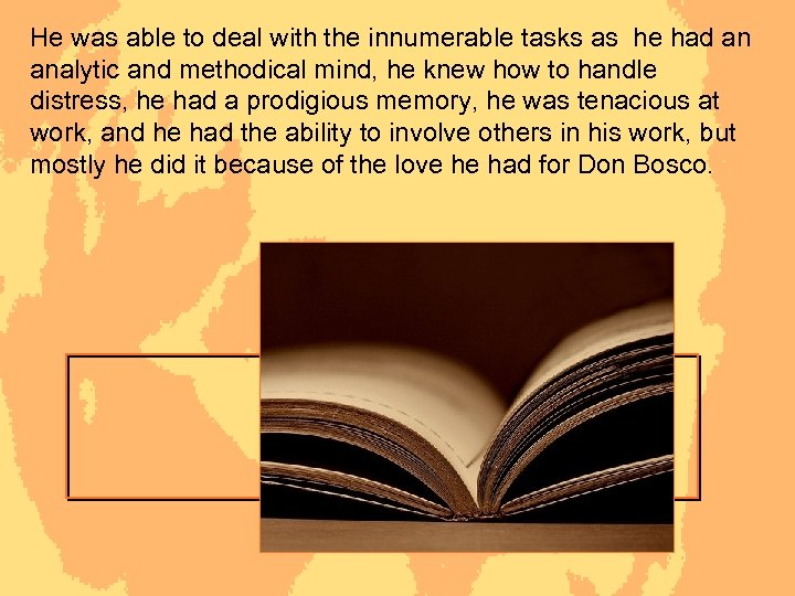 He was able to deal with the innumerable tasks as he had an analytic