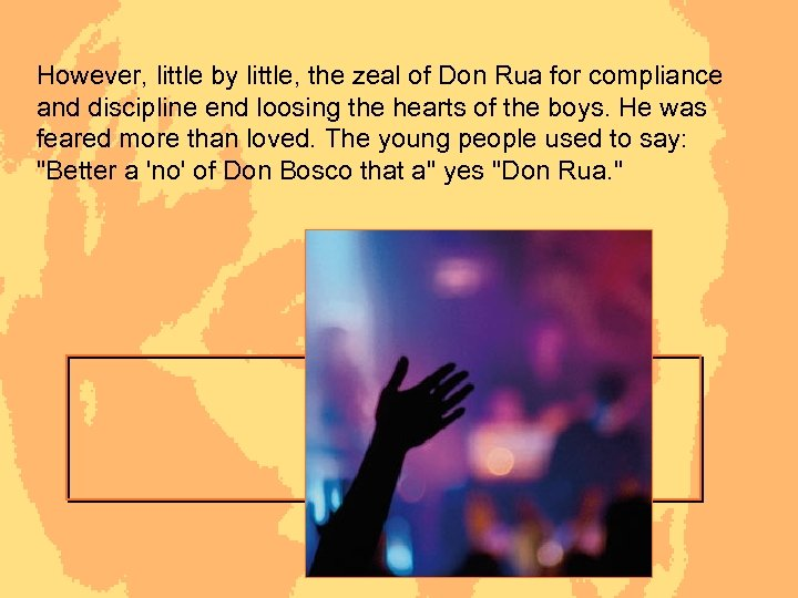 However, little by little, the zeal of Don Rua for compliance and discipline end