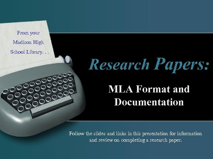 From your Madison High School Library. . Research Papers: MLA Format and Documentation Follow