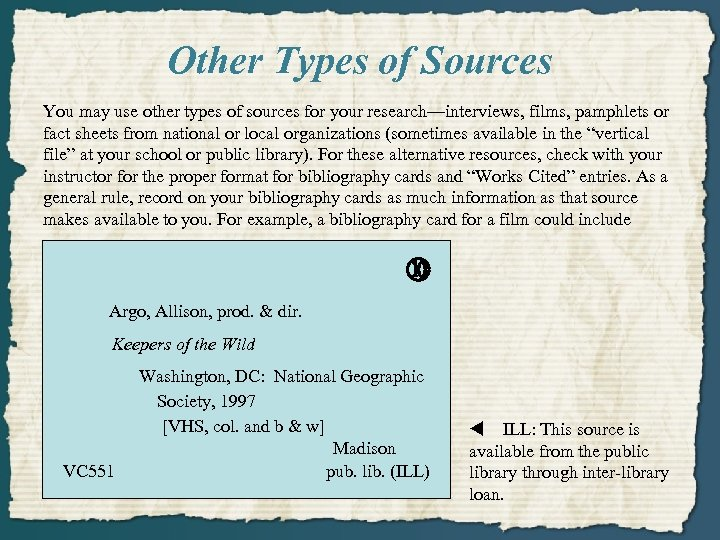 Other Types of Sources You may use other types of sources for your research—interviews,