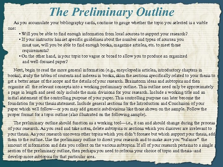 The Preliminary Outline As you accumulate your bibliography cards, continue to gauge whether the