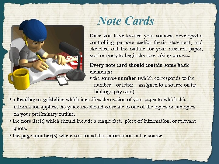 Note Cards Once you have located your sources, developed a controlling purpose and/or thesis