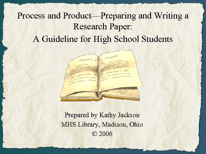 Process and Product—Preparing and Writing a Research Paper: A Guideline for High School Students