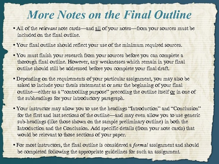 More Notes on the Final Outline • All of the relevant note cards—and all