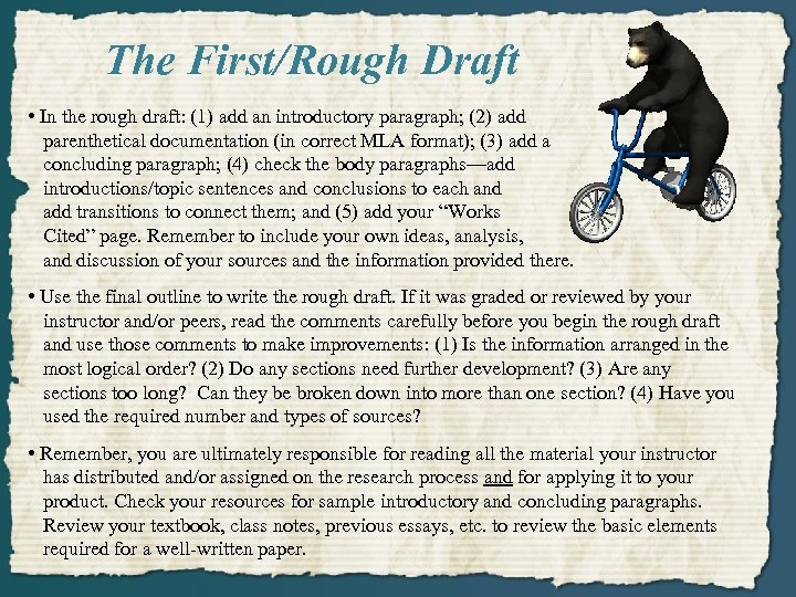 The First/Rough Draft • In the rough draft: (1) add an introductory paragraph; (2)